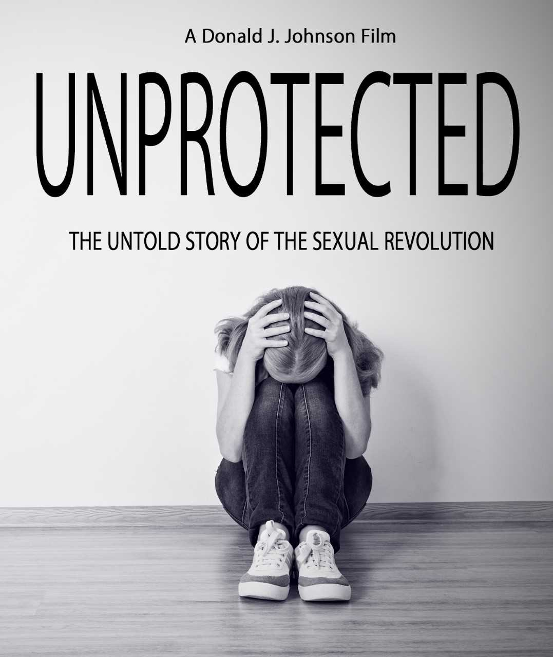 UNPROTECTED The Untold Story of the Sexual Revolution
